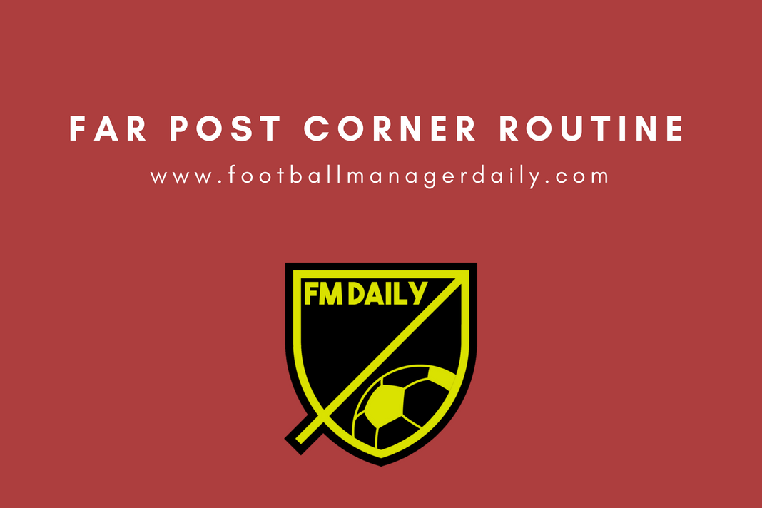 Far Post Corner Routine FM18