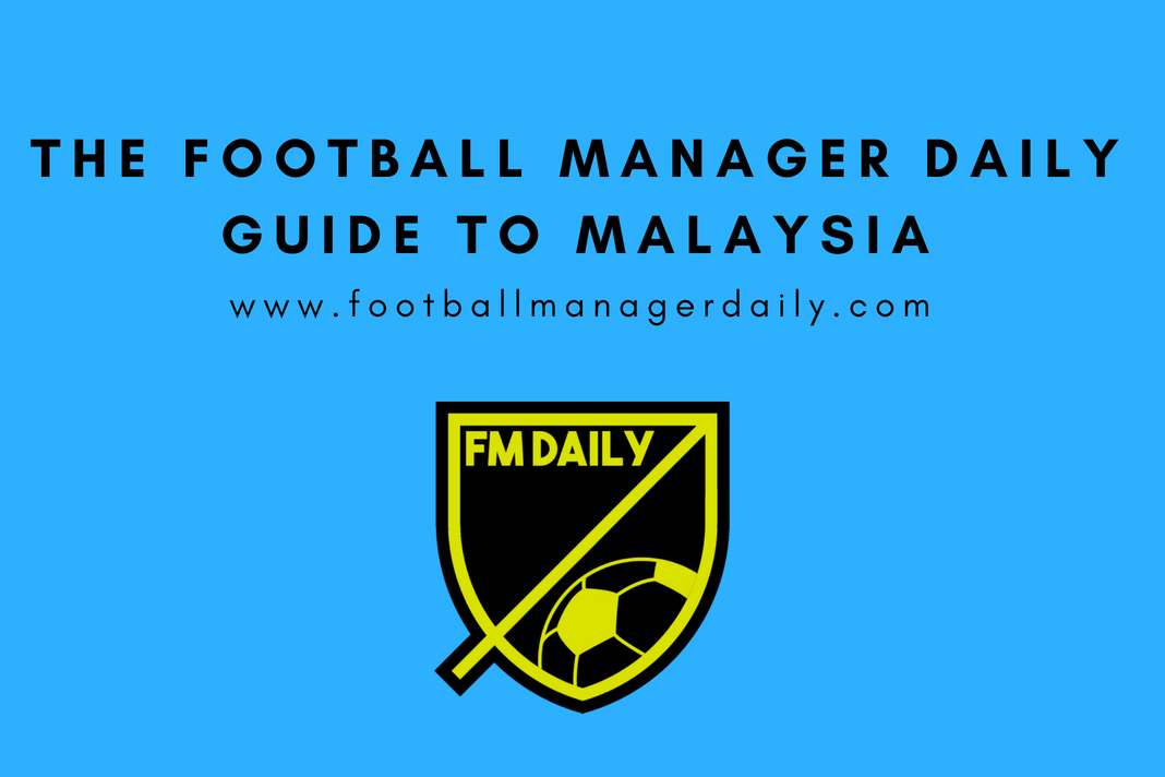The Football Manager Daily Guide to Malaysia - Football
