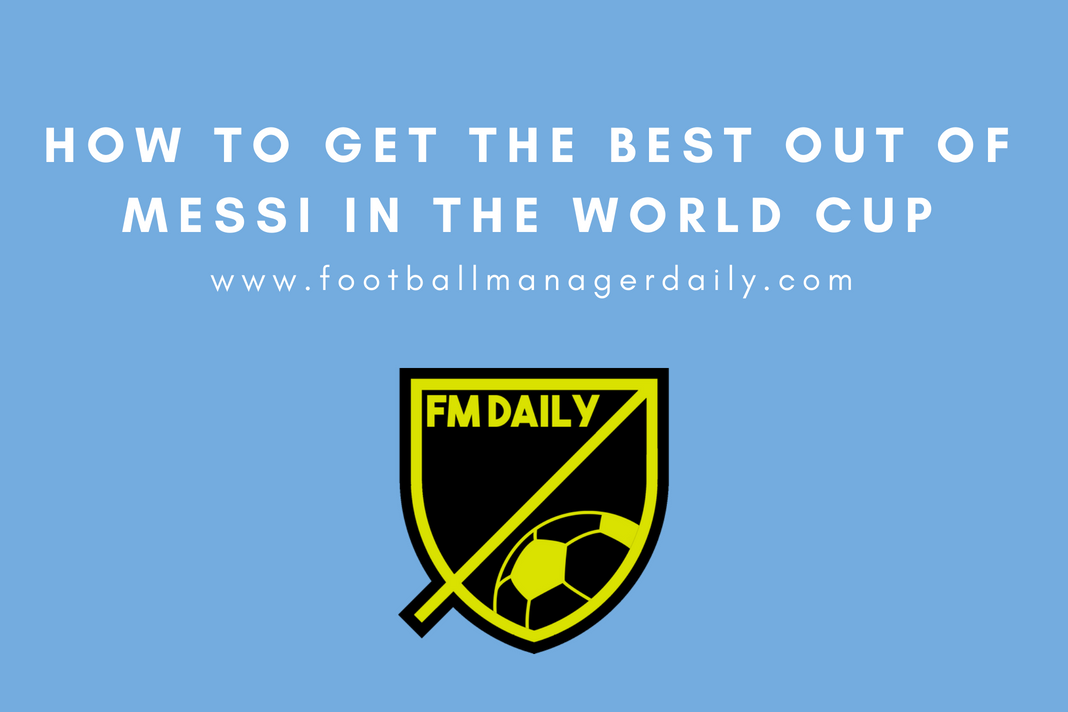Fm18 World Cup Special Getting The Best Out Of Messi Football